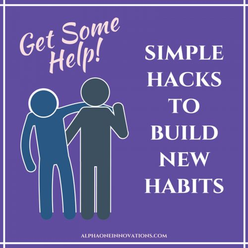 Get Some Help – Simple Hacks to Help You Build New Habits