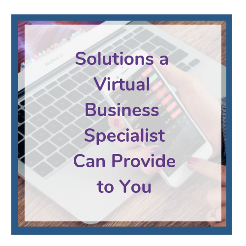 Solutions a Virtual Business Specialist/Virtual Assistant Can Provide to You